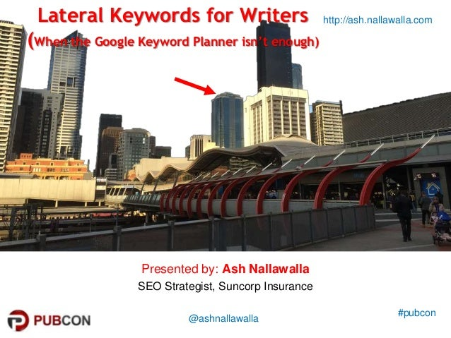 #pubcon http://ash.nallawalla.com @ashnallawalla Lateral Keywords for Writers (When the Google Keyword Planner isn't enoug...