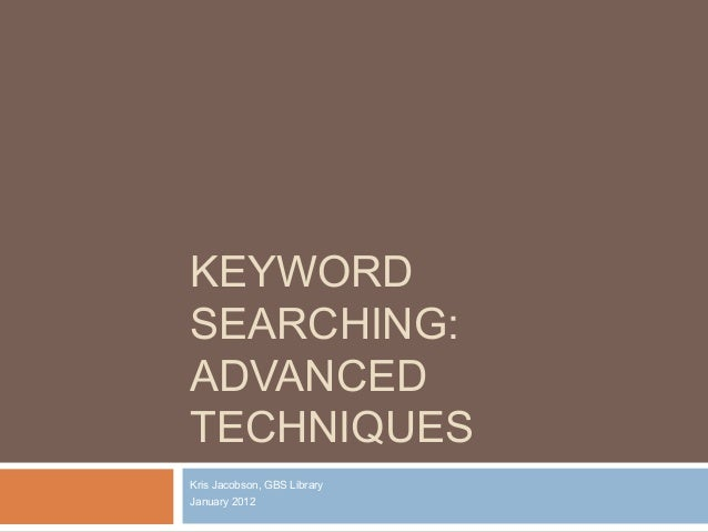 KEYWORD SEARCHING: ADVANCED TECHNIQUES Kris Jacobson, GBS Library January 2012