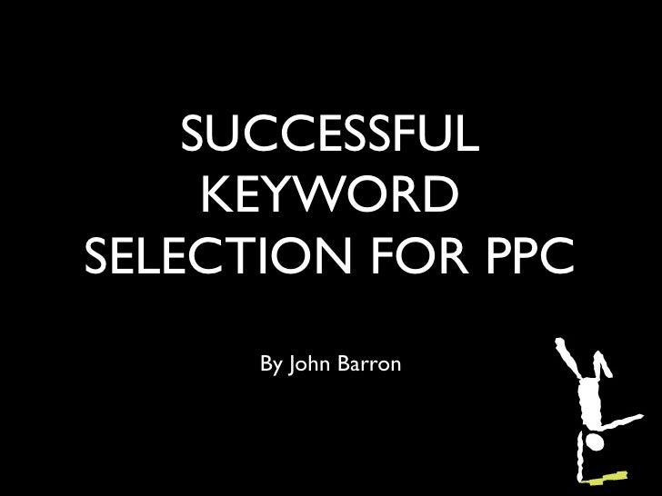 SUCCESSFUL     KEYWORDSELECTION FOR PPC      By John Barron