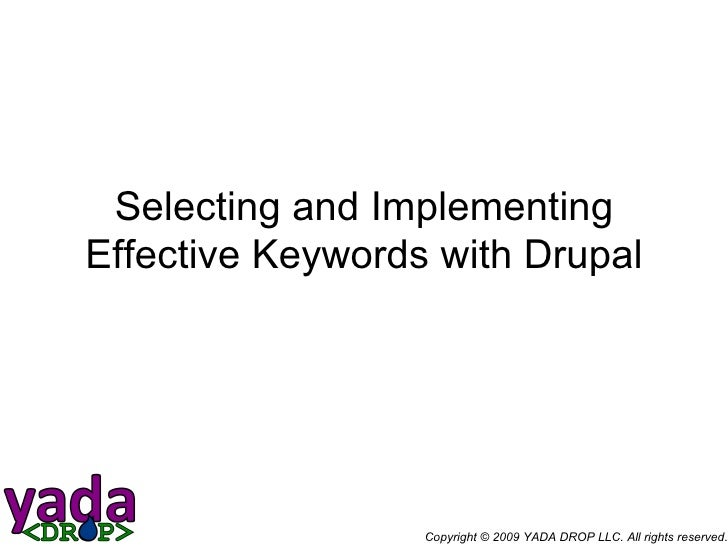 Selecting and Implementing Effective Keywords with Drupal Copyright © 2009 YADA DROP LLC. All rights reserved.