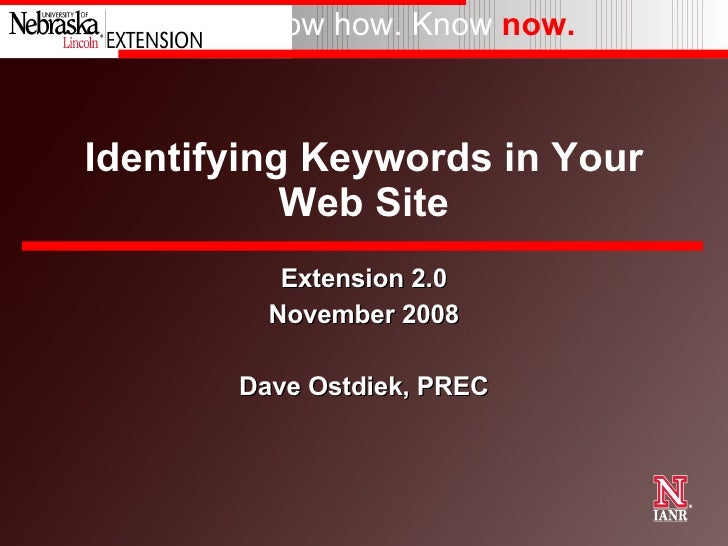 Identifying Keywords in Your Web Site Extension 2.0 November 2008 Dave Ostdiek, PREC