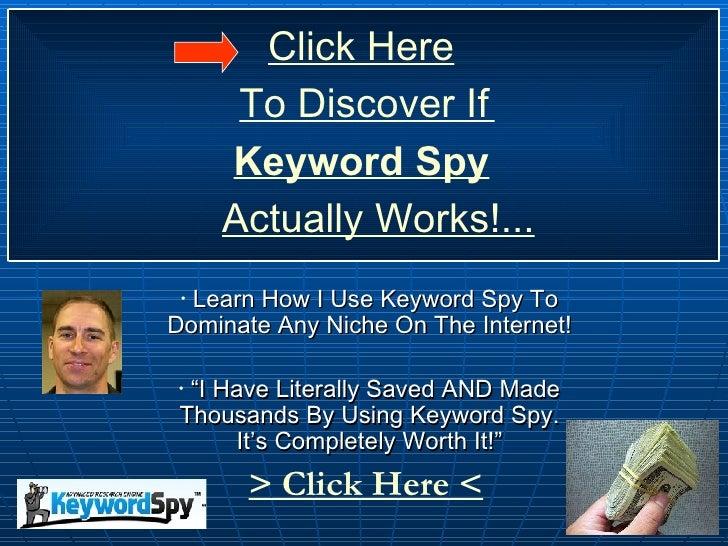 """<ul><li>Learn How I Use Keyword Spy To Dominate Any Niche On The Internet!  </li></ul><ul><li>"""" I Have Li terally Saved AN..."""