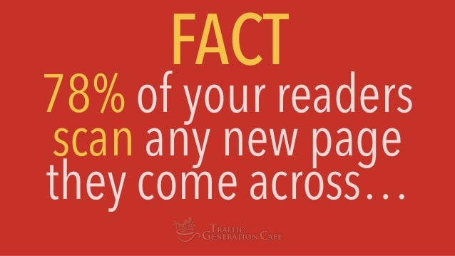 78% of your readers scan any new page they come across… FACT