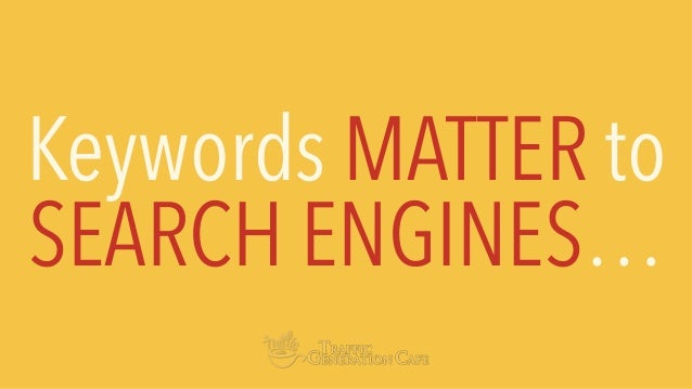 Keywords MATTER to SEARCH ENGINES…