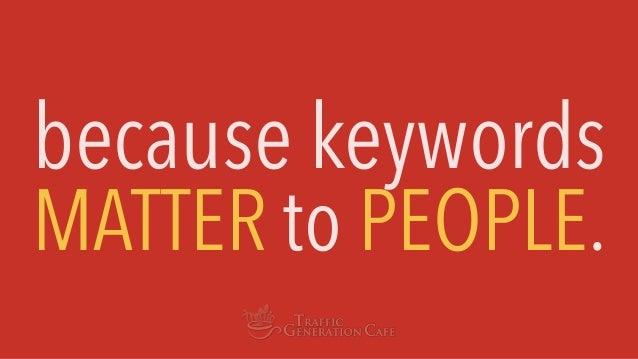 because keywords MATTER to PEOPLE.