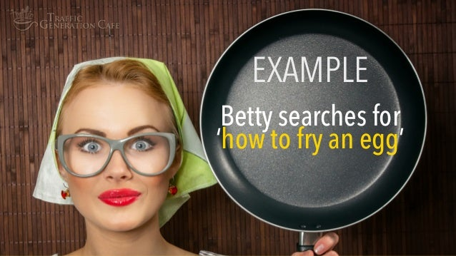 Betty searches for 'how to fry an egg' EXAMPLE