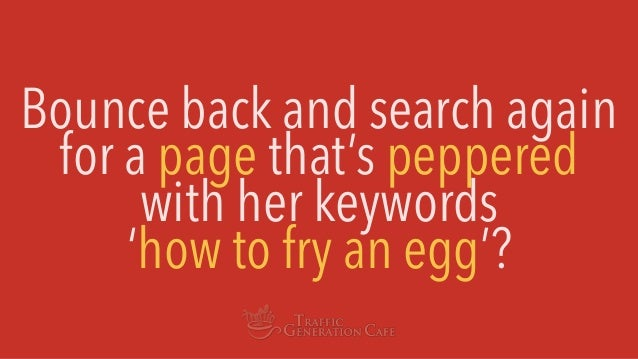 Bounce back and search again for a page that's peppered with her keywords 'how to fry an egg'?