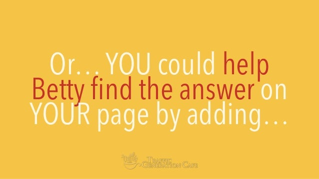 Or…YOU could help Betty find the answer on YOUR page by adding…