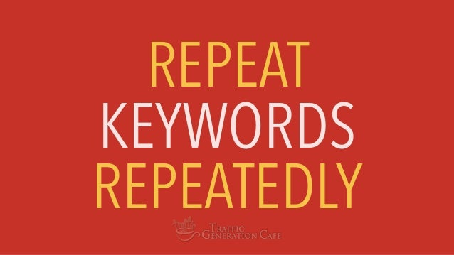 REPEAT KEYWORDS REPEATEDLY