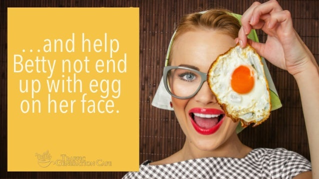 …and help Betty not end up with egg on her face.