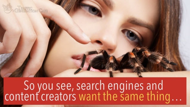 So you see, search engines and content creators want the same thing…
