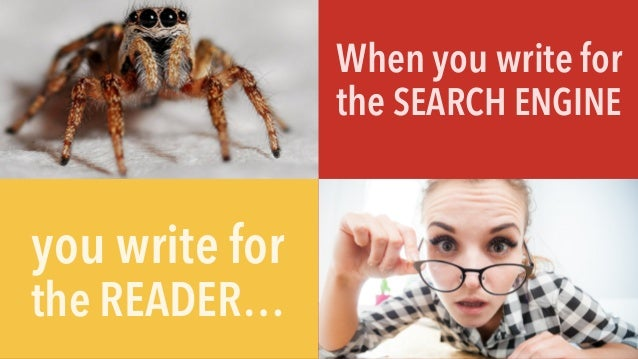 When you write for the SEARCH ENGINE you write for the READER…