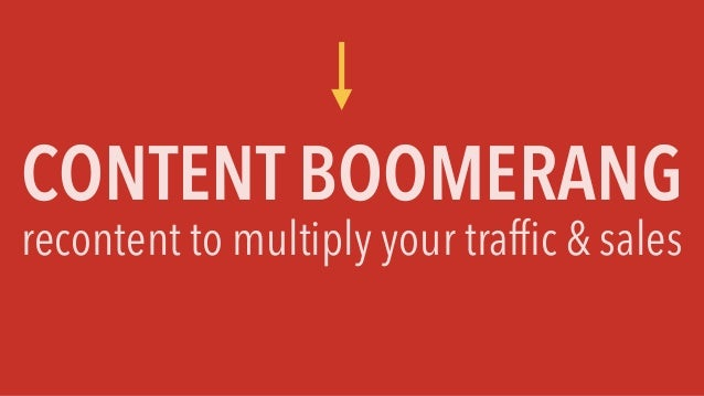 CONTENT BOOMERANG recontent to multiply your traffic & sales