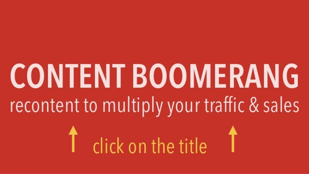 CONTENT BOOMERANG recontent to multiply your traffic & sales click on the title