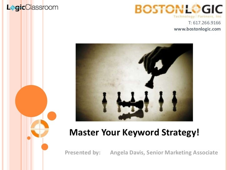T: 617.266.9166<br />www.bostonlogic.com<br />Master Your Keyword Strategy!<br />Presented by:	Angela Davis, Senior Market...