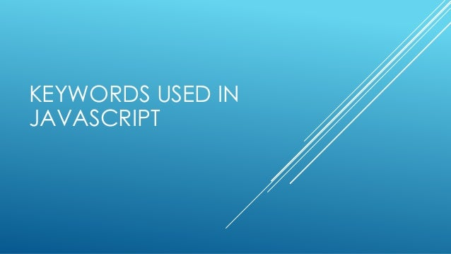 KEYWORDS USED IN JAVASCRIPT