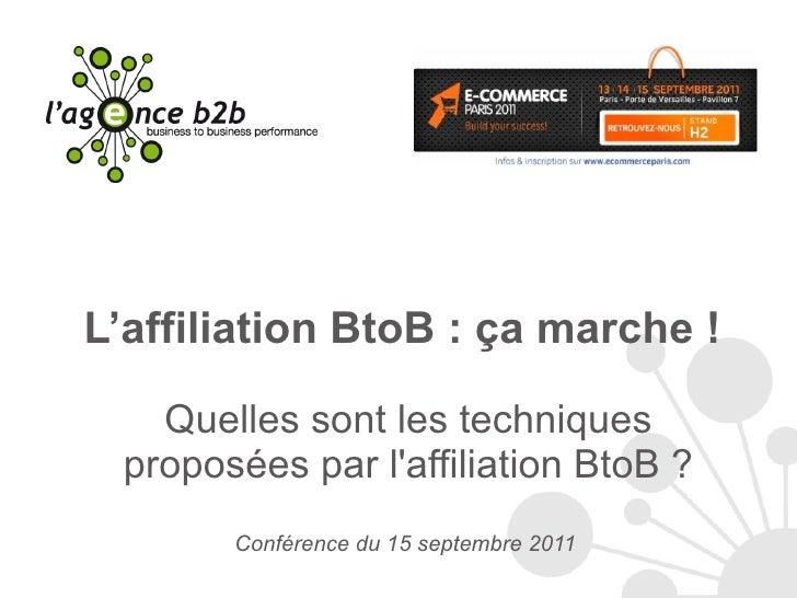 L'affiliation BtoB : ça marche !  Quelles sont les techniques proposées par l'affiliation BtoB ? Conférence du 15 septembr...