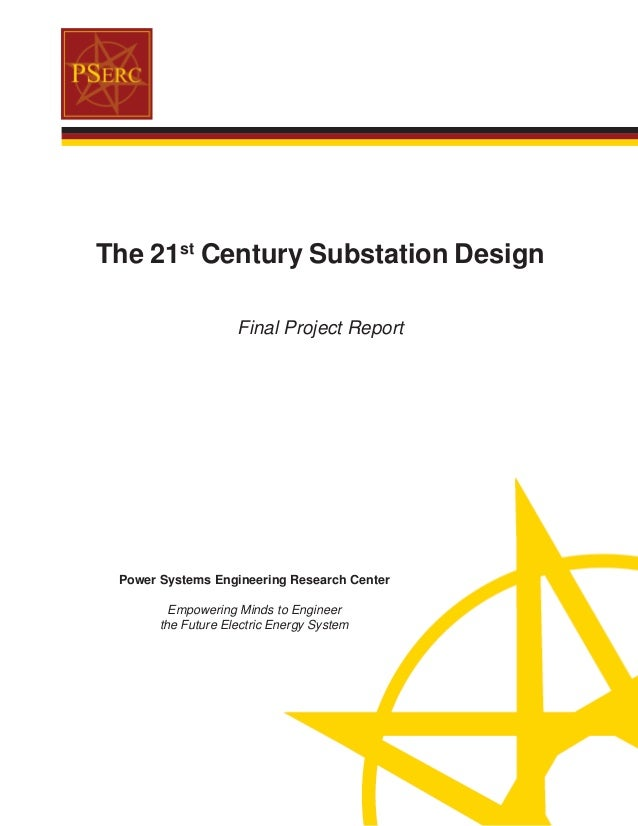 The 21st Century Substation Design Final Project Report Power Systems Engineering Research Center Empowering Minds to Engi...