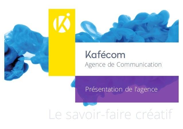 Kafécom Agence de Communication Le savoir-faire créatif Présentation de l'agence