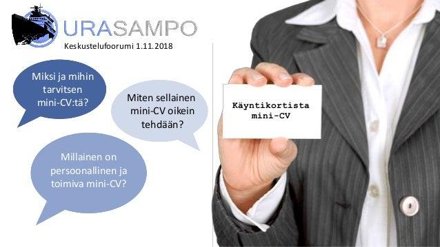 Keskustelufoorumi 1.11.2018 Käyntikortista mini-CV Miten sellainen mini-CV oikein tehdään? Millainen on persoonallinen ja ...