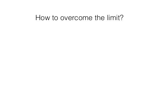 How to overcome the limit?