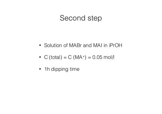 Second step  • Solution of MABr and MAI in iPrOH  • C (total) = C (MA+) = 0.05 mol/l  • 1h dipping time