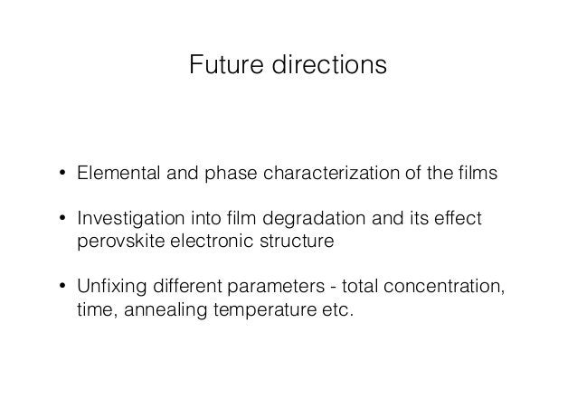 Future directions  • Elemental and phase characterization of the films  • Investigation into film degradation and its effe...