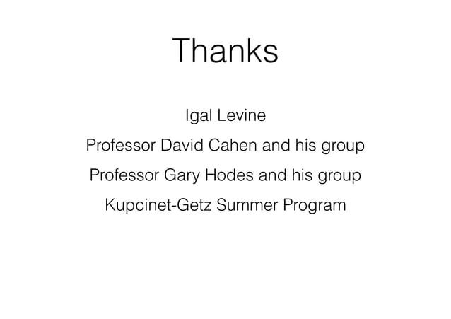Thanks  Igal Levine  Professor David Cahen and his group  Professor Gary Hodes and his group  Kupcinet-Getz Summer Program