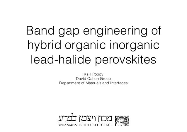 Band gap engineering of  hybrid organic inorganic  lead-halide perovskites  Kirill Popov  David Cahen Group  Department of...