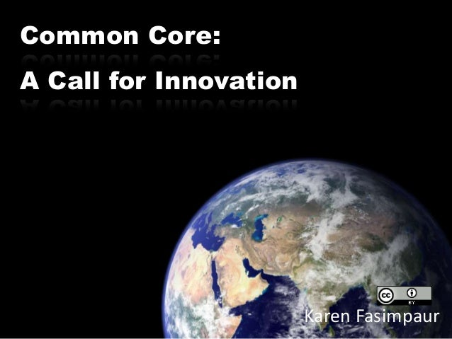 Common Core:A Call for Innovation                        Karen Fasimpaur