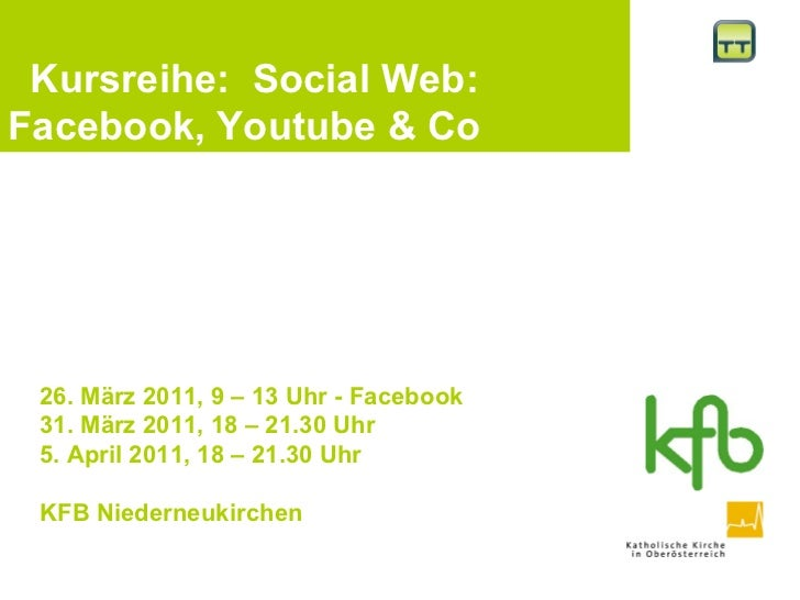 26. März 2011, 9 – 13 Uhr - Facebook 31. März 2011, 18 – 21.30 Uhr 5. April 2011, 18 – 21.30 Uhr KFB Niederneukirchen   Ku...