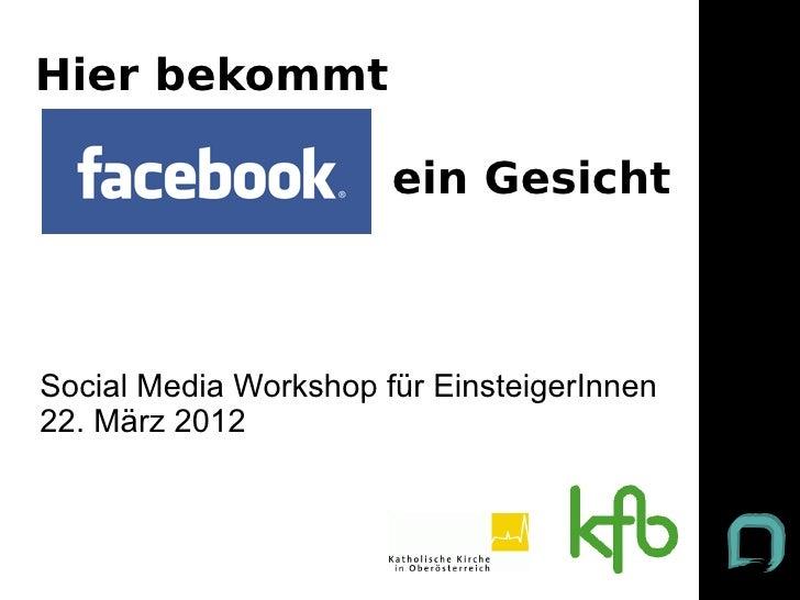 Hier bekommt                       ein GesichtSocial Media Workshop für EinsteigerInnen22. März 2012