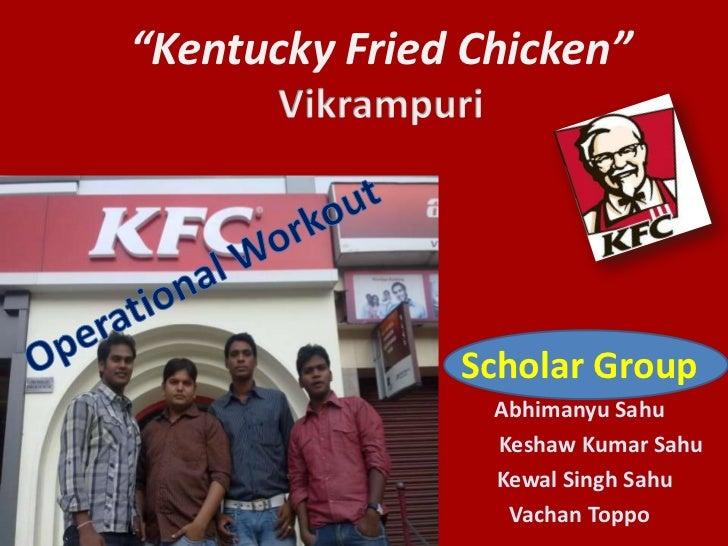 """""""Kentucky Fried Chicken""""               Scholar Group                 Abhimanyu Sahu                 Keshaw Kumar Sahu     ..."""