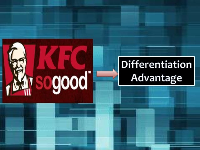 advantages of kfc Check out our top free essays on kfc competitive advantage to help you write your own essay.