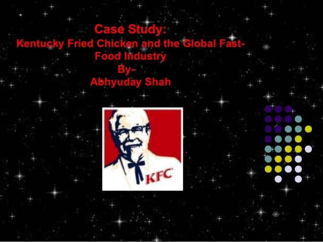 Case Study: Kentucky Fried Chicken and the Global FastFood Industry ByAbhyuday Shah