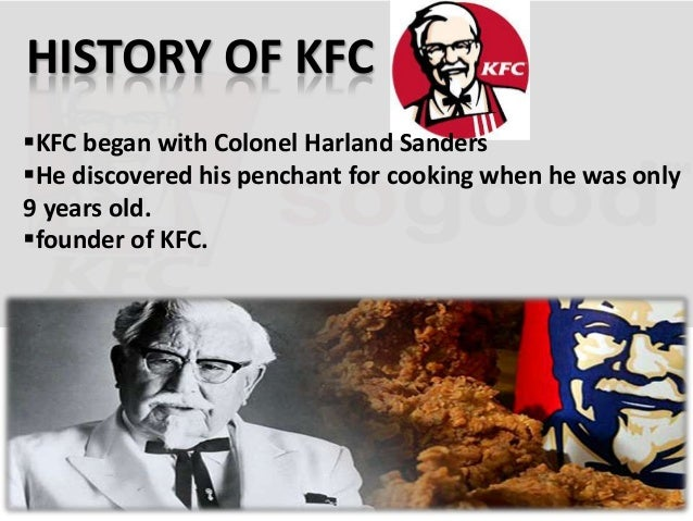 about kfc history Kfc is one of the most well-known brands in american fast food check out 10 mind-blowing, amazing and interesting facts about kfc.