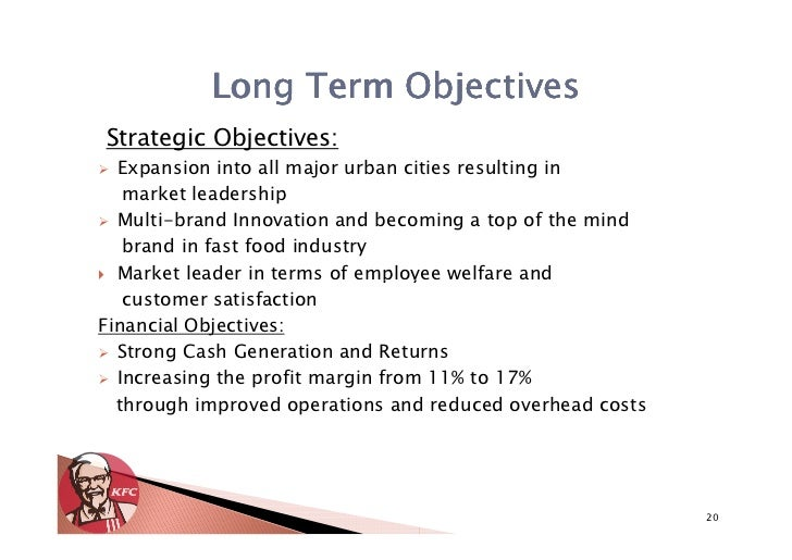 strategic objectives of kfc 2015-3-23  objective of the kentucky fried chicken (kfc) have two objectives are stated objective and implied objective first objectives in the stated.