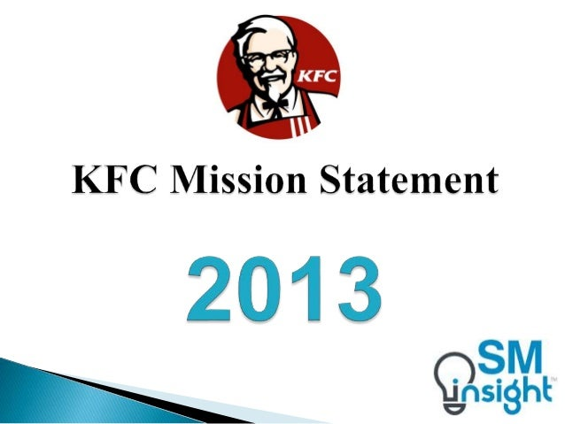 mission and vision statement of kfc Check out our top free essays on kfc vision mission to help you write your own essay.