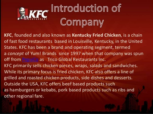 kfc culture Kentucky fried chicken is one of the famous chicken restaurants in the world chicken restaurant chain in 90 different countries kfc have more than 13,000 branches with many competitors.