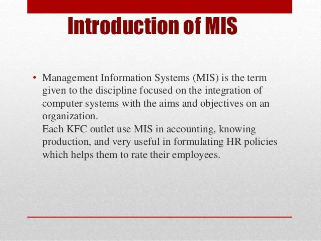 accounting system of kfc Management information system use by kfc management information systems (mis) is the term given to the discipline focused on the integration of computer systems with the aims and objectives on an organization each kfc outlet use mis in accounting, knowing production, and very useful in formulating hr policies which helps them to rate their employees.