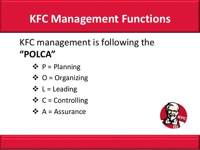 kfc production management Kfc corporation is based in louisville, kentucky, and is the world's most popular chicken restaurant chain kfc and its franchised employees areshow more content.