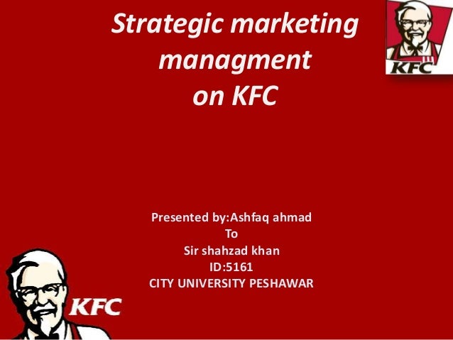 marketing kfc Kfc strategies marketing project report discusses about critical analysis of segmentation, sustainable relationship between the customer and the business,.