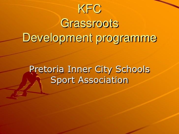 KFC      GrassrootsDevelopment programme Pretoria Inner City Schools      Sport Association