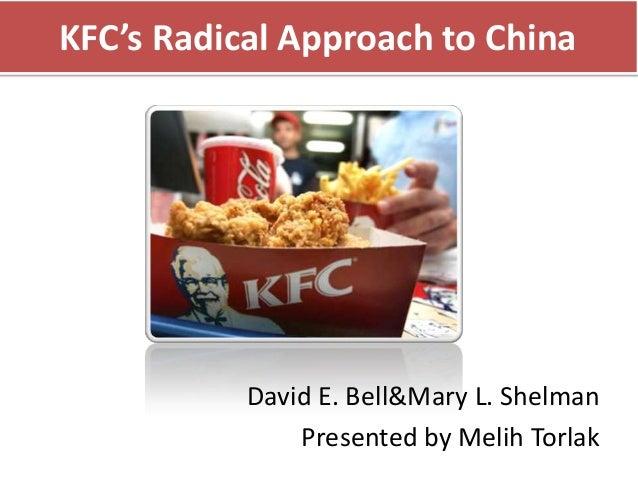 KFC's Radical Approach to China           David E. Bell&Mary L. Shelman               Presented by Melih Torlak
