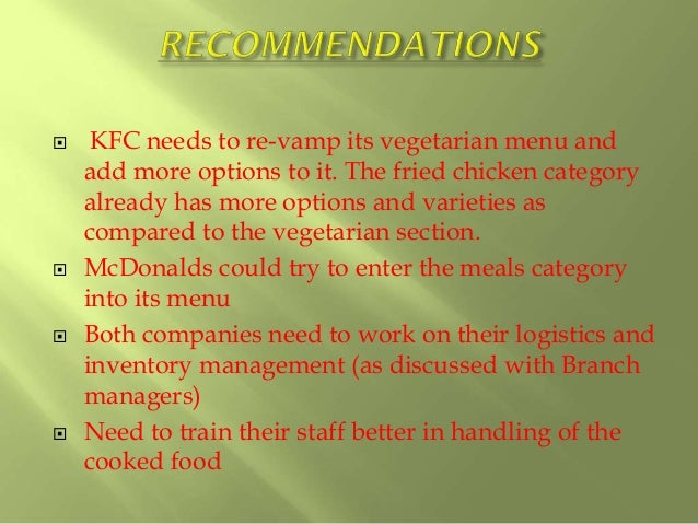 review of literature on mcdonalds vs kfc in india However, it was a successful year not only for mcdonald's, domino's pizza sales increased by 15%, sandwich chain subway announced to open 600 new stores in uk and ireland, and kfc fried chicken chain opening 300 new restaurants (mirror, 2010) – all due to recent financial crisis.