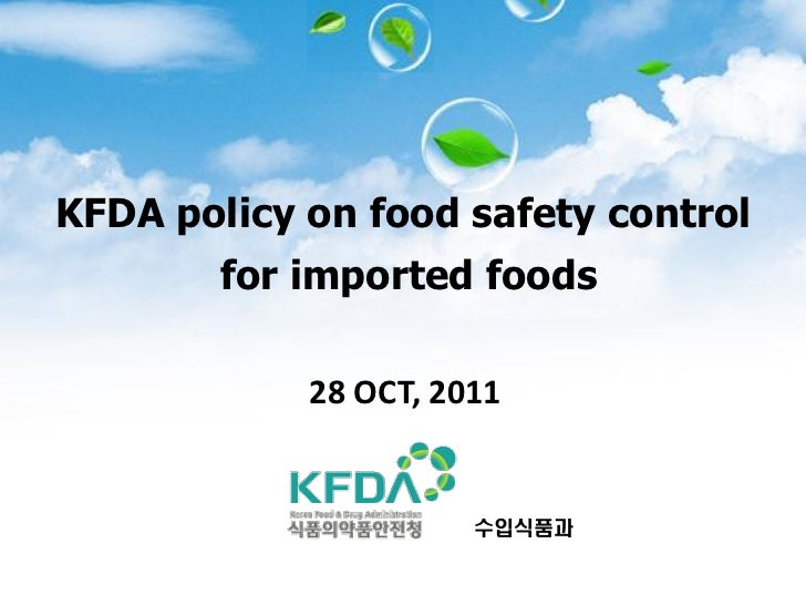 KFDA policy on food safety control        for imported foods            28 OCT, 2011                      수입식품과