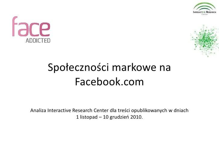 Społeczności markowe na Facebook.com<br />Analiza Interactive Research Center dla treści opublikowanych w dniach <br />1 l...