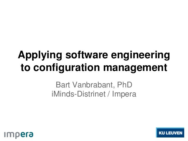 Applying software engineering to configuration management Bart Vanbrabant, PhD iMinds-Distrinet / Impera