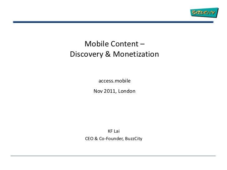 Mobile Content –Discovery & Monetization          access.mobile       Nov 2011, London              KF Lai    CEO & Co-Fou...
