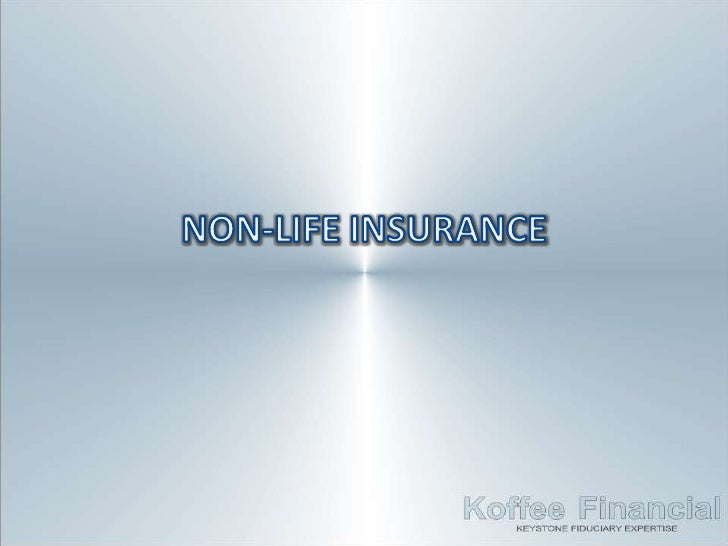Non-Life Insurance• Also known as General Insurance, is a form of  insurance mainly concerned with protecting  the policyh...